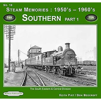 Steam Memories 1950s1960s Southern Pt. 1  The South Eastern amp Central Division by Keith R Pirt & Don Beecroft