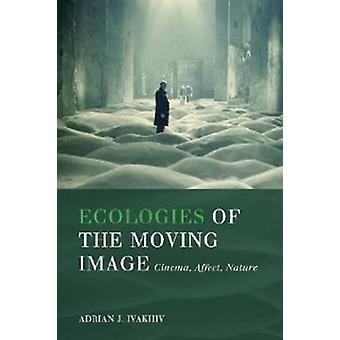 Ecologies van het bewegende beeld - Cinema - Affect - Nature door Adrian J.