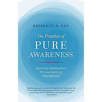 Practice of Pure Awareness - Somatic Meditation for Awakening the Sacr