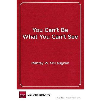 You Can't Be What You Can't See - The Power of Opportunity to Change Y
