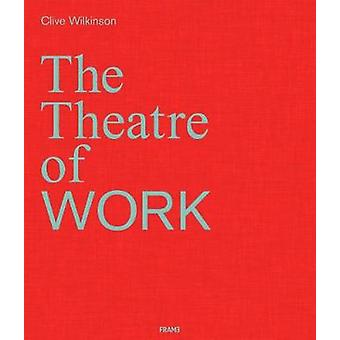 Clive Wilkinson - The Theatre of Work by Clive Wilkinson - 97894923113