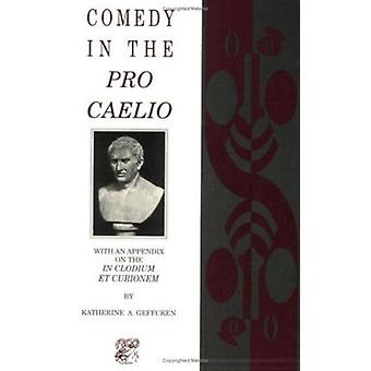 Comedy in the  -Pro Caelio - (New edition) by Katherine A. Geffcken - 9