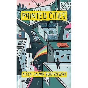 Painted Cities by Alexai Galaviz-Budziszewski - 9781938073809 Book