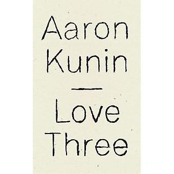 Love Three - A Study of a Poem by George Herbert by Aaron Kunin - 9781