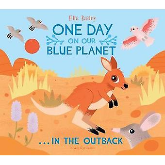 One Day on Our Blue Planet - In the Outback by Ella Bailey - 978191249