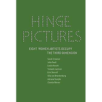 Hinge Pictures - Eight Women Artists Occupy the Third Dimension by And