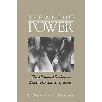 Speaking Power - Black Feminist Orality in Women's Narratives of Slave