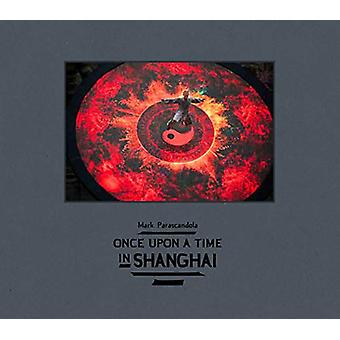 Once Upon a Time in Shanghai by Mark Parascandola - 9781942084747 Book