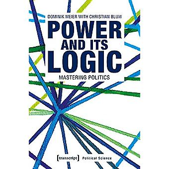 Power and Its Logic - Mastering Politics by Dominik Meier - 9783837644