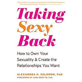 Prendre sexy en arrière - Comment posséder votre sexualité et de créer le Relationsh