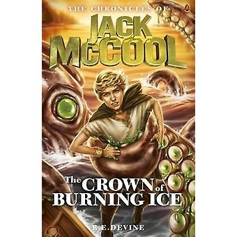 The Chronicles of Jack McCool  Crown of Burning Ice by Devine & R.E