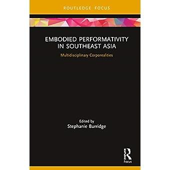 Embodied Performativity in Southeast Asia by Edited by Stephanie Burridge