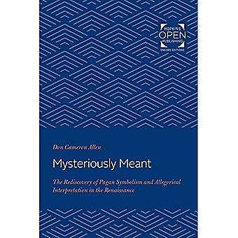 Mysteriously Meant: The Rediscovery of Pagan Symbolism and Allegorical Interpretation in the Renaissance