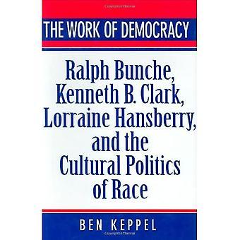 Het werk van democratie: Ralph Bunche, Kenneth B.Clark, Lorraine Hansberry en de Culturele Politiek van Ras