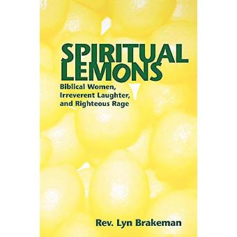 Spiritual Lemons - Biblical Women Irreverent Laughter and Righteous Ra