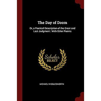The Day of Doom - Or - a Poetical Description of the Great and Last Ju