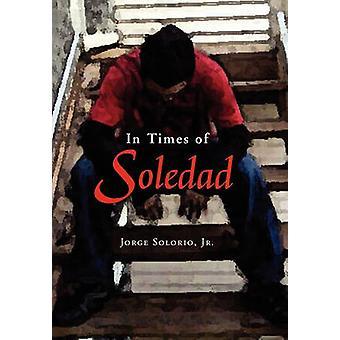 In Times of Soledad by Jorge Jr Solorio - 9781450026567 Book