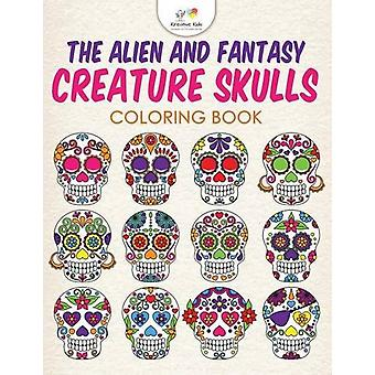 The Alien and Fantasy Creature Skulls Coloring Book by Kreative Kids