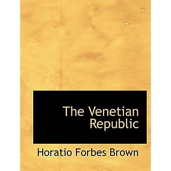 The Venetian Republic by Horatio Forbes Brown - 9781116184129 Book