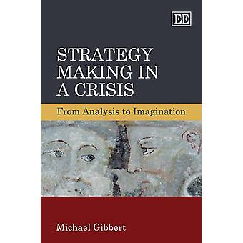 Strategy Making in a Crisis From Analysis to Imagination