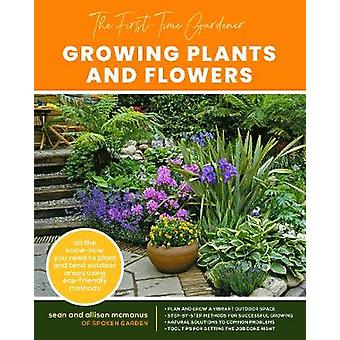 The FirstTime Gardener Growing Plants and Flowers All the knowhow you need to plant and tend outdoor areas using ecofriendly methods 2 The FirstTime Gardener's Guides