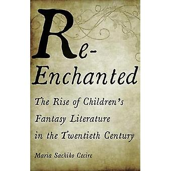ReEnchanted The Rise of Children's Fantasy Literature in the Twentieth Century