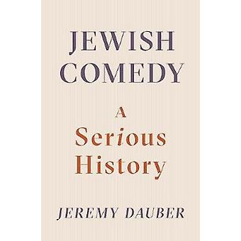 Jewish Comedy - A Serious History by Jeremy Dauber - 9780393247879 Book
