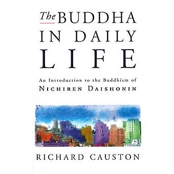 The Buddha in Daily Life - Introduction to the Buddhism of Nichiren Da
