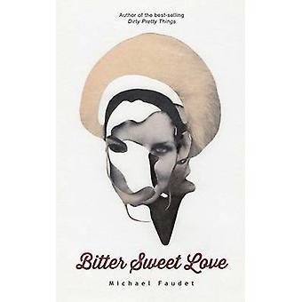 Bitter Sweet Love door Michael Faudet - 9781449481018 boek