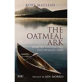 The Oatmeal Ark - From the Scottish Isles to a Promised Land by Rory M