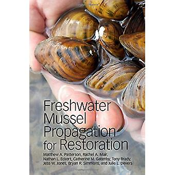 Freshwater Mussel Propagation for Restoration by Matthew A. Patterson