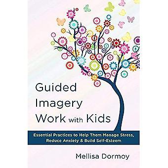 Guidet billedsprog arbejde med børn: afgørende praksis for at hjælpe dem med at håndtere Stress, reducere angst & opbygge selvværd