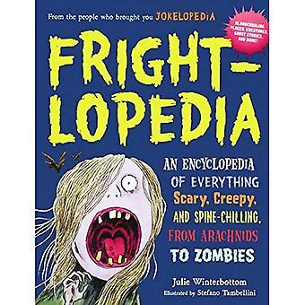 Frightlopedia: An Encyclopedia of alles eng, griezelig en ijzingwekkende, van spinachtigen aan Zombies