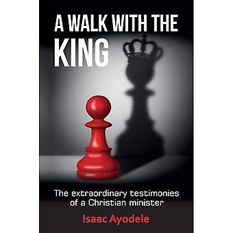 A Walk with the King: The Extraordinary Testimonies of a Christian Minister (True Stories)