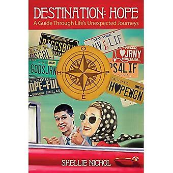 Destination Hope: A Guide Through Lifeas Unexpected Journeys