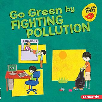 Go Green by Fighting Pollution (Go Green (Early Bird Stories (TM)))