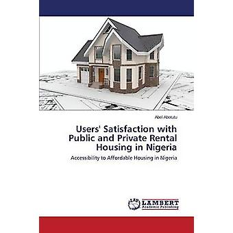 Users Satisfaction with Public and Private Rental Housing in Nigeria by Abotutu Abel