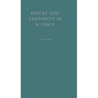 Doubt and Certainty in Science A Biologists Reflections on the Brain by Unknown