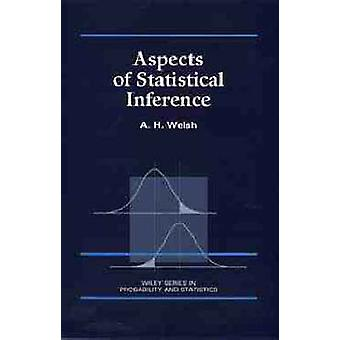 Aspects of Statistical Inference by Welsh & Alan H.