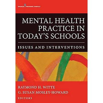 Mental Health Practice in Todays Schools Issues and Interventions by Witte & Raymond