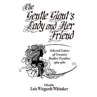 The Gentle Giants Lady and Her Friend Selected Letters of Veronica Boulter Toynbee 19641980 by Toynbee & Veronica Boulter