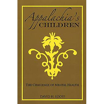 Appalachias Children The Challenge of Mental Health by Looff & David