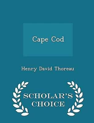 Cape Cod  Scholars Choice Edition by Thoreau & Henry David
