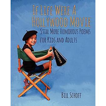 If Life Were A Hollywood Movie  Still More Humorous Poems for Kids and Adults by Schoff & Bill