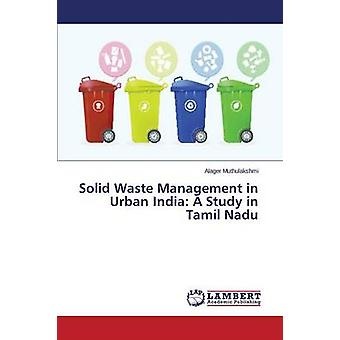 Gestión de residuos sólidos en la India urbana un estudio en Tamil Nadu por Muthulakshmi Alager