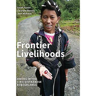 Frontier Livelihoods - Hmong in the Sino-Vietnamese Borderlands by Sar