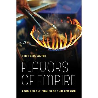 Flavors of Empire - Food and the Making of Thai America by Mark Padoon