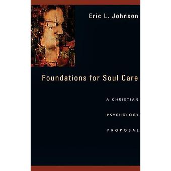Foundations for Soul Care - A Christian Psychology Proposal by Eric L