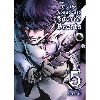 To The Abandoned Sacred Beasts 5 by Maybe - 9781945054204 Book