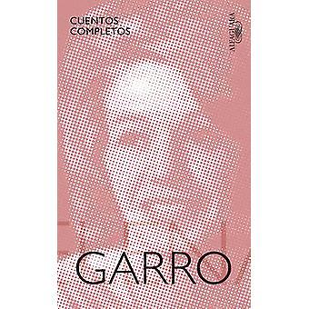 Cuentos Completos de Elena Garro by Elena Garro - 9786073140904 Book